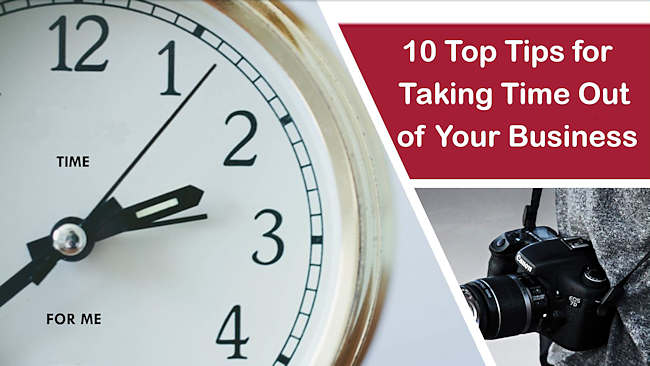 10 Top Tips For Taking Time Out From Your Business